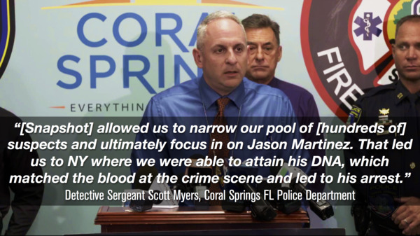 "[IMAGE] ""[Snapshot] allowed us to narrow our pool of [hundreds of] suspects and ultimately focus in on Jason Martinez. That led us to NY where we were able to attain his DNA, which matched the blood at the crime scene and led to his arrest."" — Detective Sergeant Scott Meyers, Coral Springs FL Police Department"
